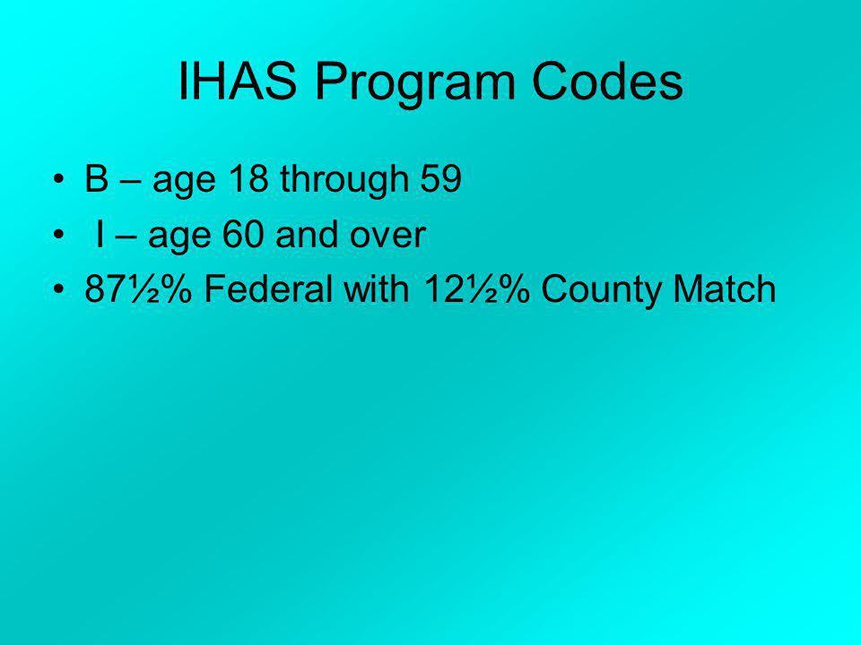 IHAS Program Codes B – age 18 through 59 I – age 60 and over