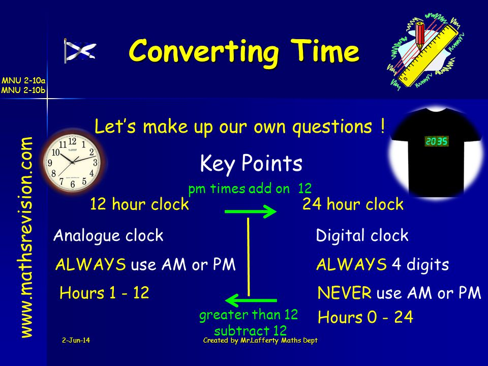 Converting Time Key Points Let's make up our own questions !