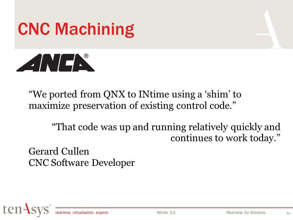 INtime Overview CNC Machining. We ported from QNX to INtime using a 'shim' to maximize preservation of existing control code.