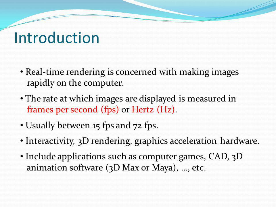 Introduction Real-time rendering is concerned with making images rapidly on the computer.