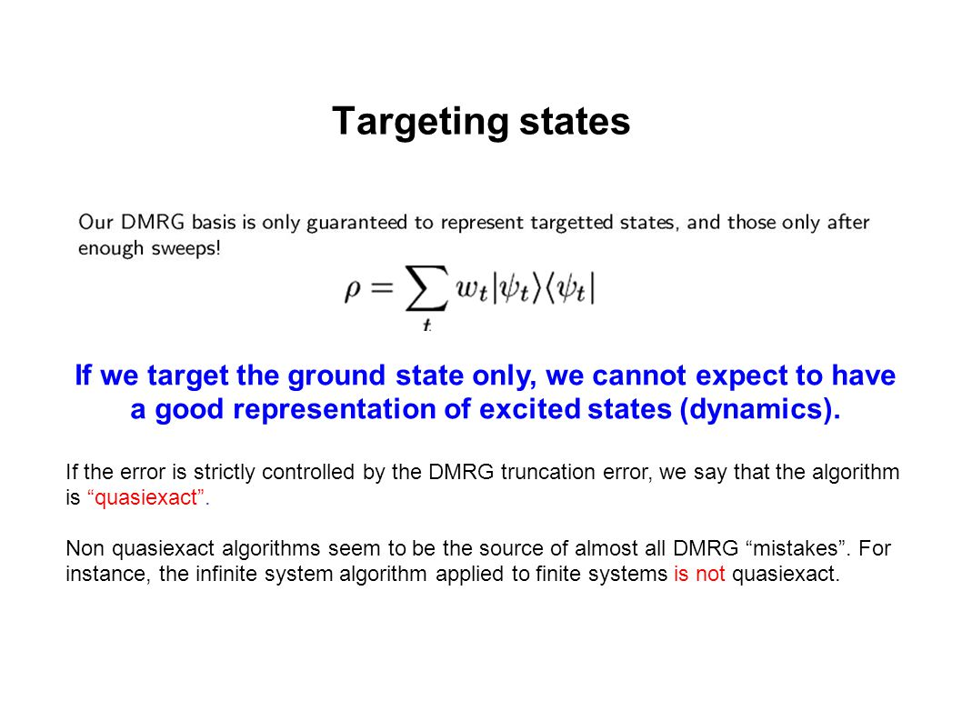Targeting states If we target the ground state only, we cannot expect to have a good representation of excited states (dynamics).