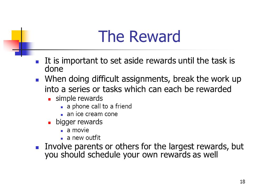 The Reward It is important to set aside rewards until the task is done