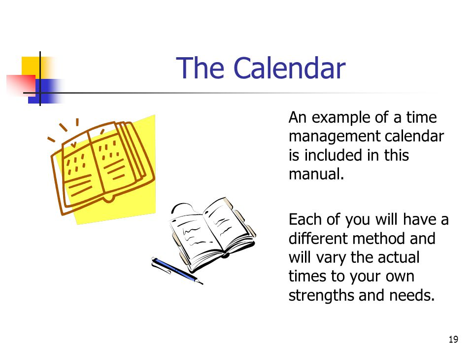 The Calendar An example of a time management calendar is included in this manual.