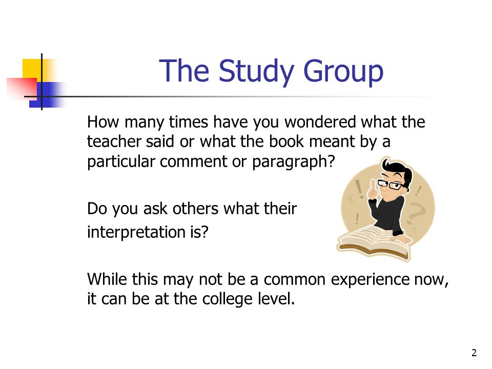 The Study Group How many times have you wondered what the teacher said or what the book meant by a particular comment or paragraph