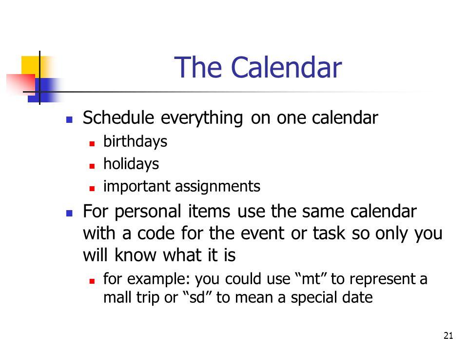The Calendar Schedule everything on one calendar