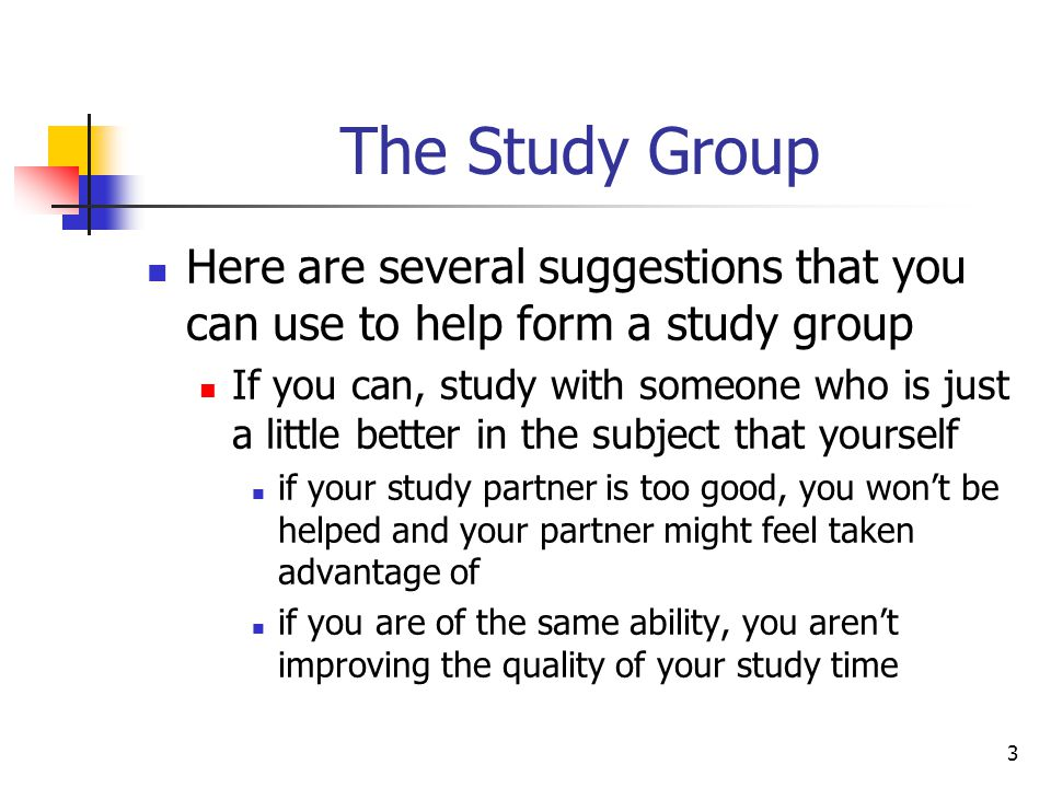 The Study Group Here are several suggestions that you can use to help form a study group.