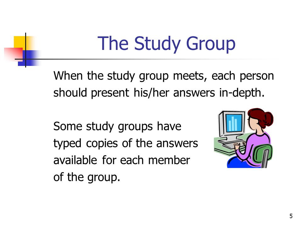 The Study Group When the study group meets, each person