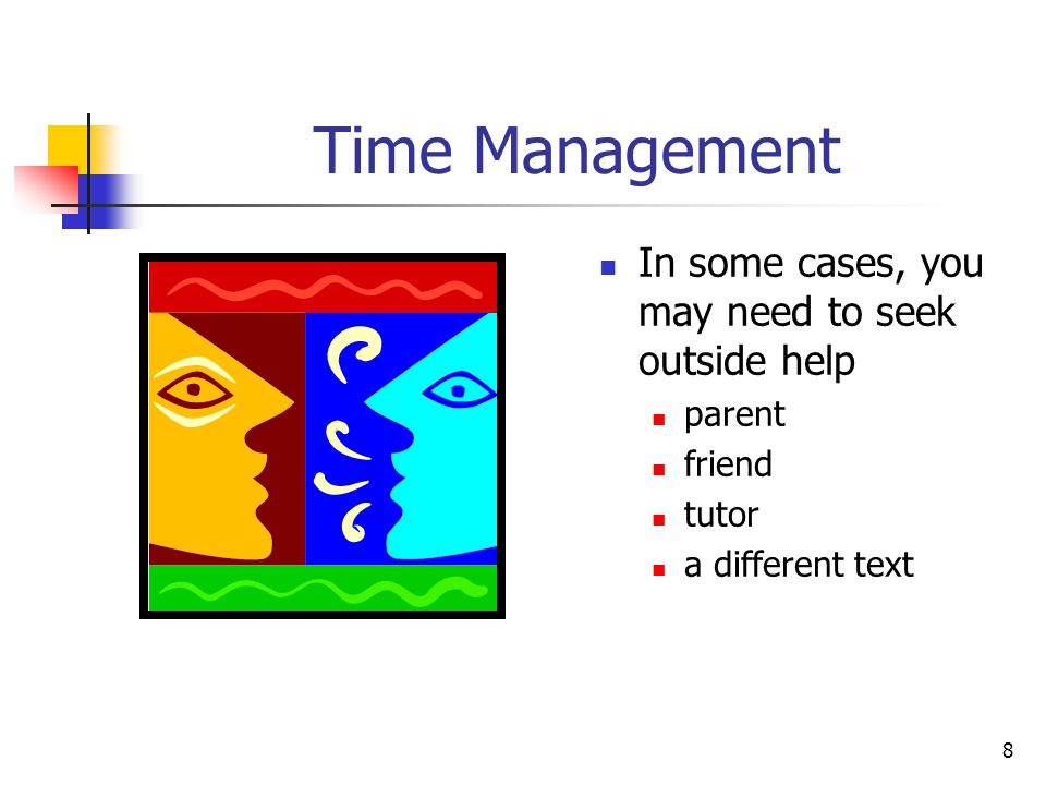 Time Management In some cases, you may need to seek outside help