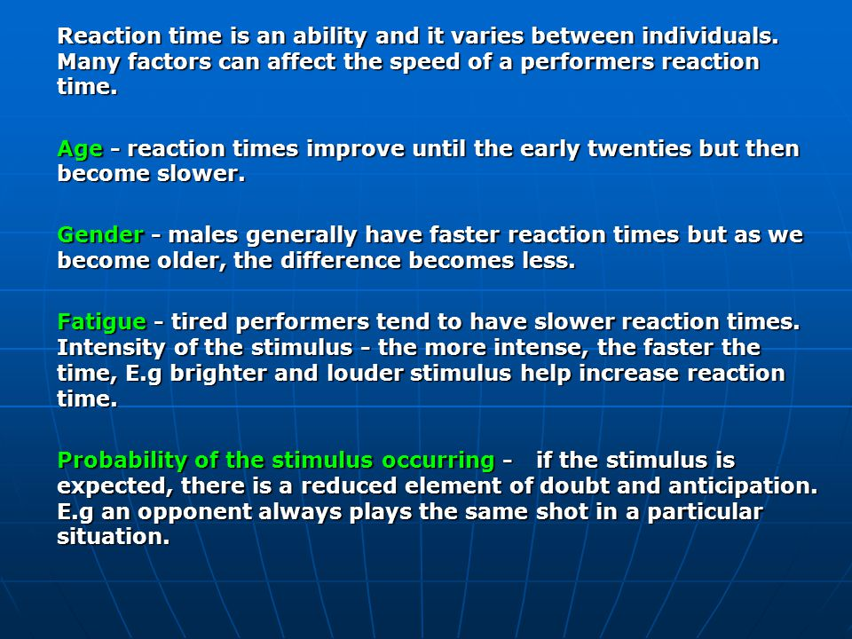 Reaction time is an ability and it varies between individuals