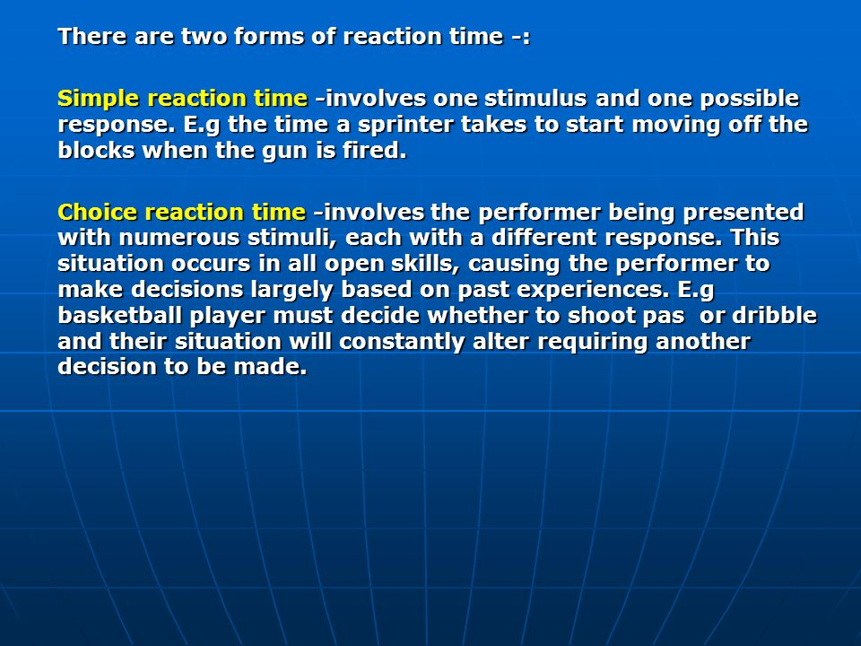 There are two forms of reaction time -: