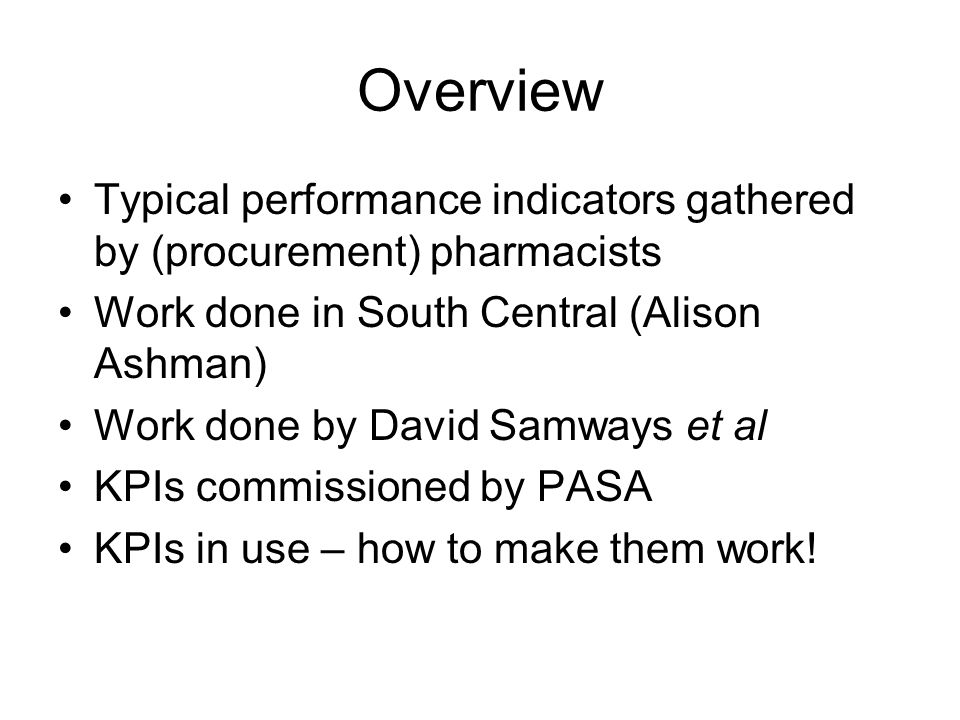 Overview Typical performance indicators gathered by (procurement) pharmacists. Work done in South Central (Alison Ashman)