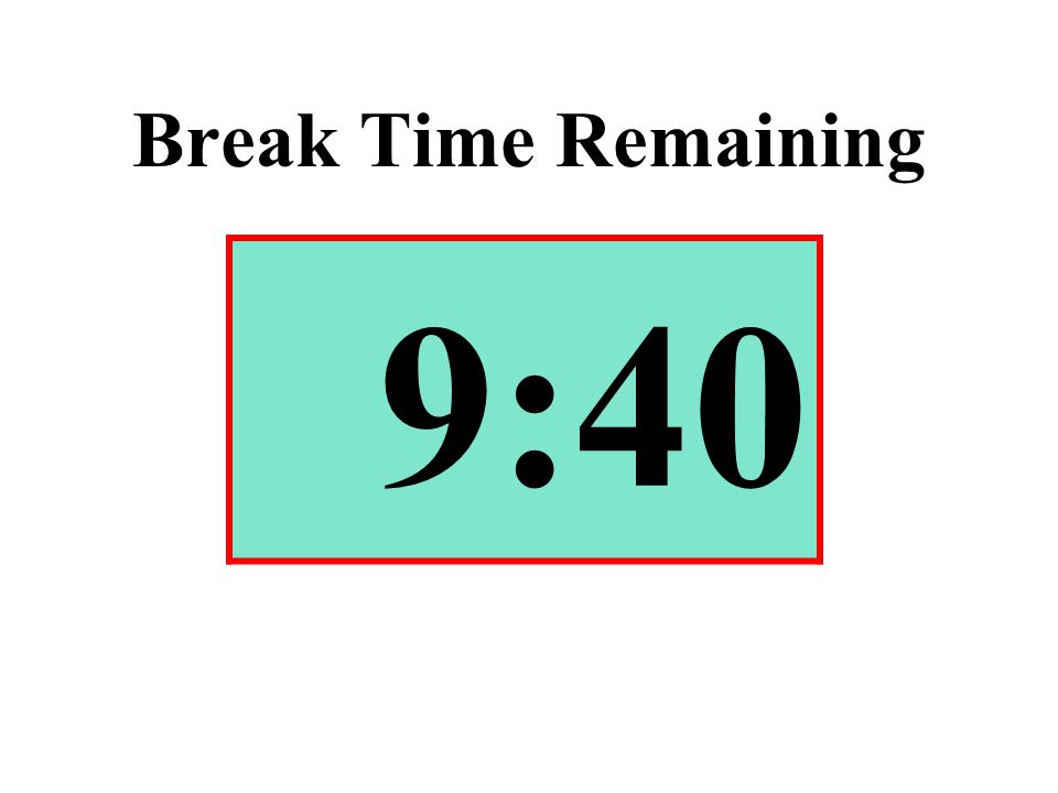 Break Time Remaining 9:40