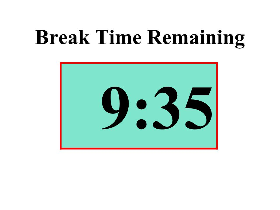 Break Time Remaining 9:35