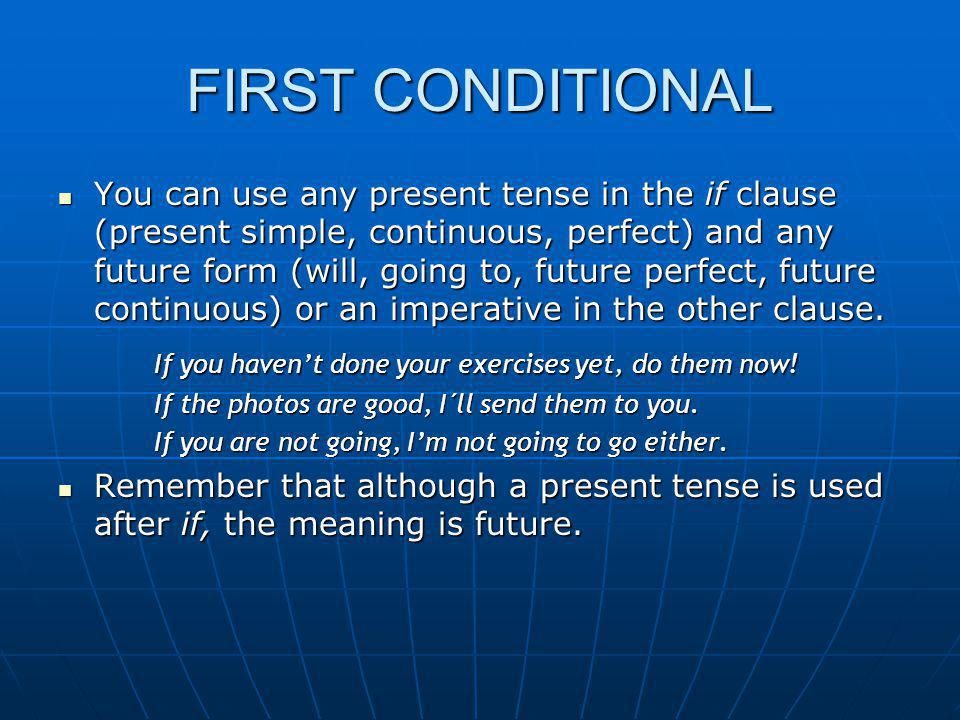 FIRST CONDITIONAL If you haven't done your exercises yet, do them now!