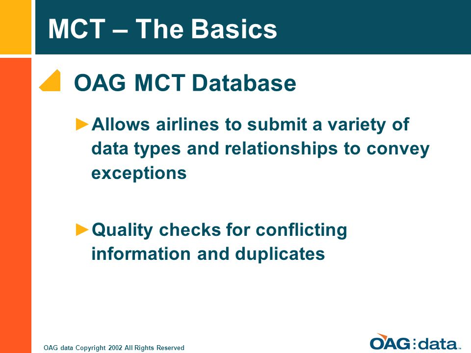 OAG MCT Database Allows airlines to submit a variety of data types and relationships to convey exceptions.