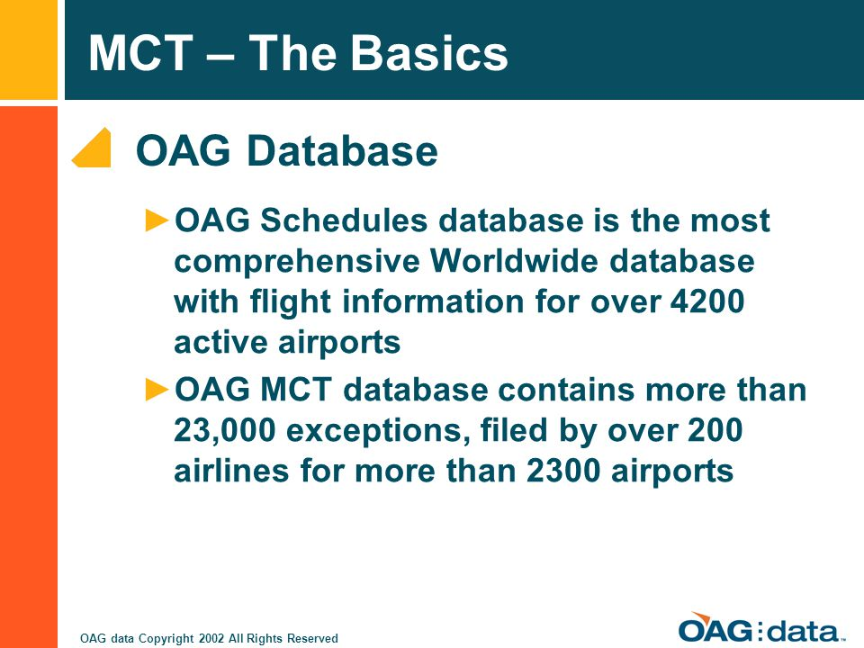 OAG Database OAG Schedules database is the most comprehensive Worldwide database with flight information for over 4200 active airports.