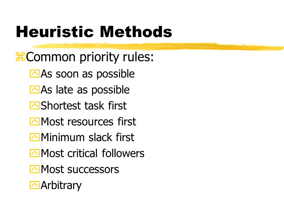 Heuristic Methods Common priority rules: As soon as possible