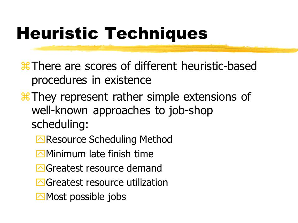Heuristic Techniques There are scores of different heuristic-based procedures in existence.