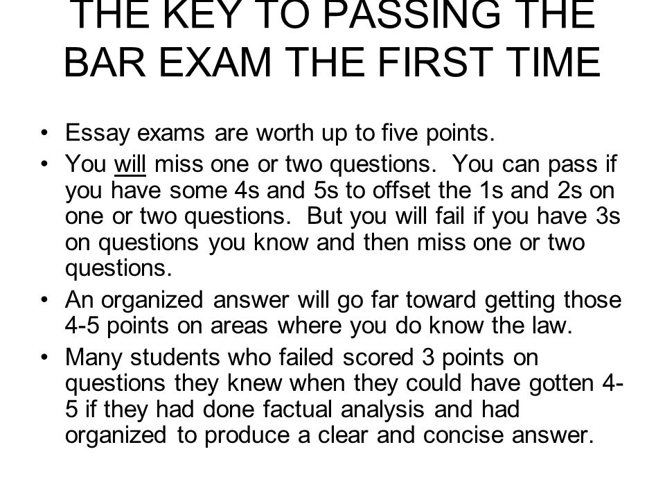 THE KEY TO PASSING THE BAR EXAM THE FIRST TIME