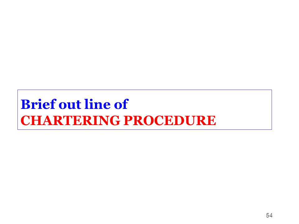 Brief out line of CHARTERING PROCEDURE