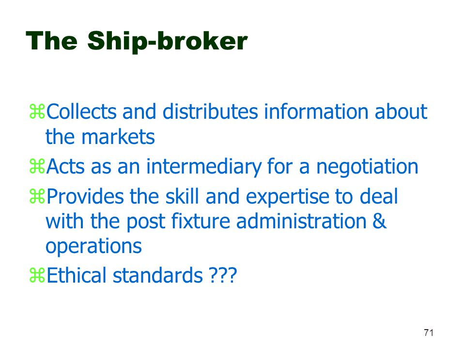 The Ship-broker Collects and distributes information about the markets