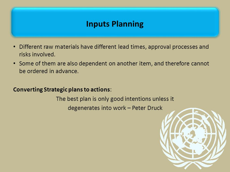 Inputs Planning Different raw materials have different lead times, approval processes and risks involved.