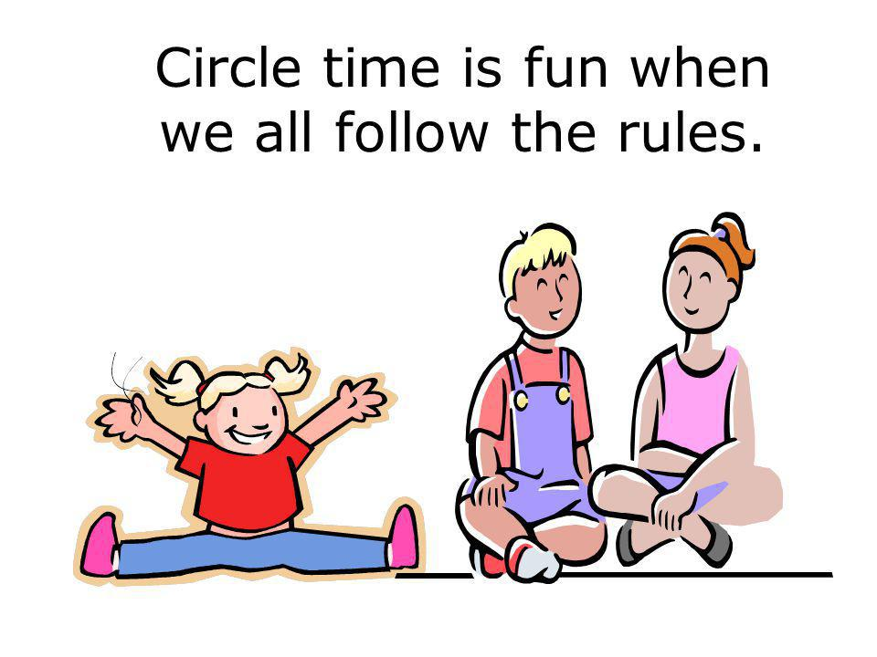 Circle time is fun when we all follow the rules.