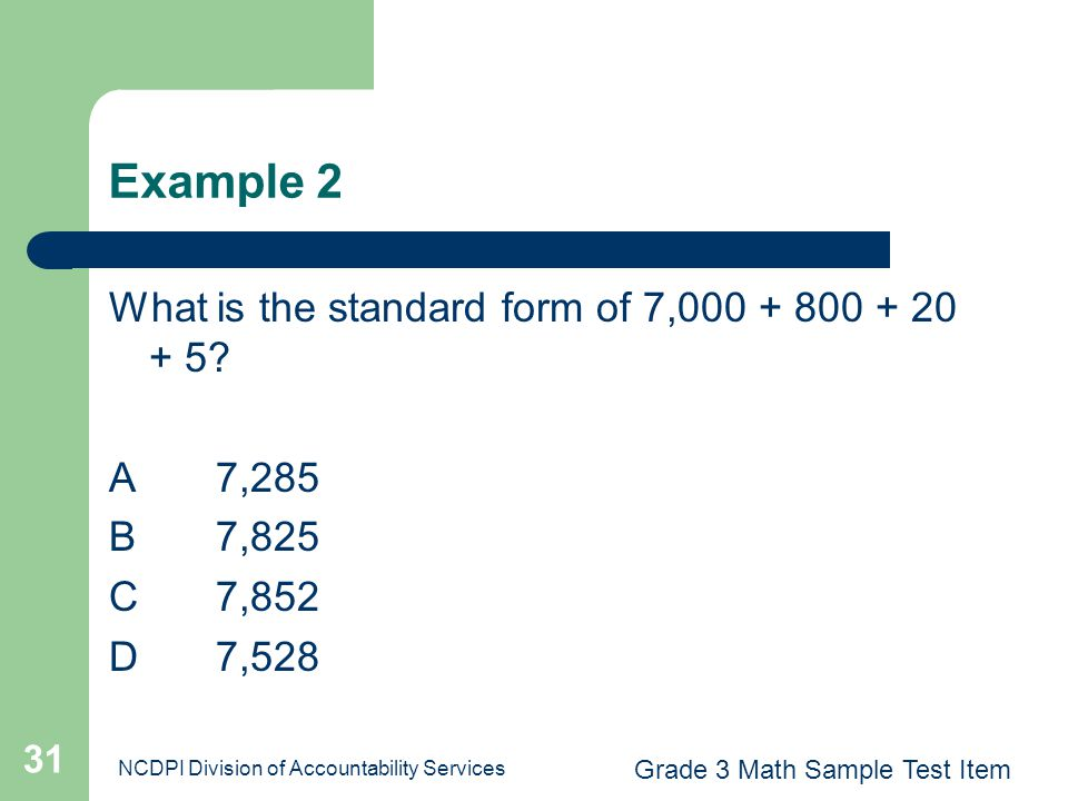 Example 2 What is the standard form of 7,000 + 800 + 20 + 5 A 7,285