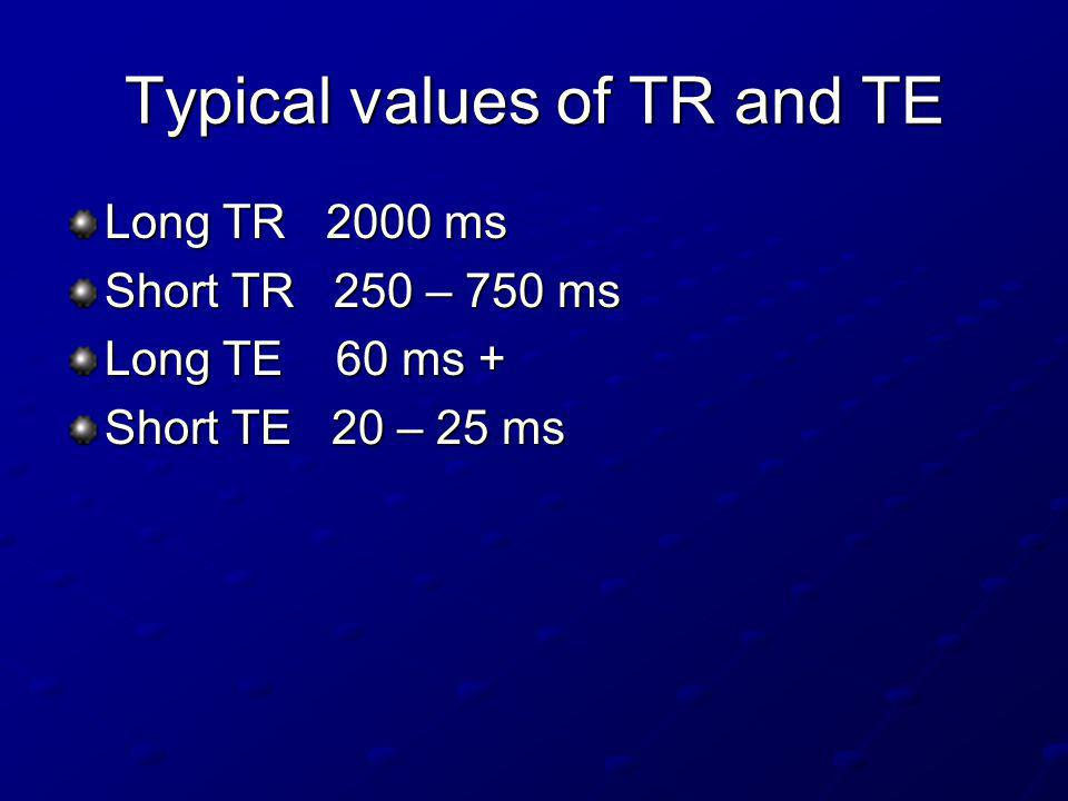 Typical values of TR and TE