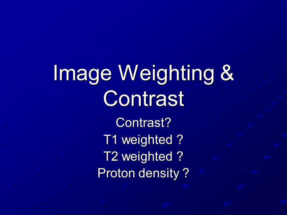 Image Weighting & Contrast