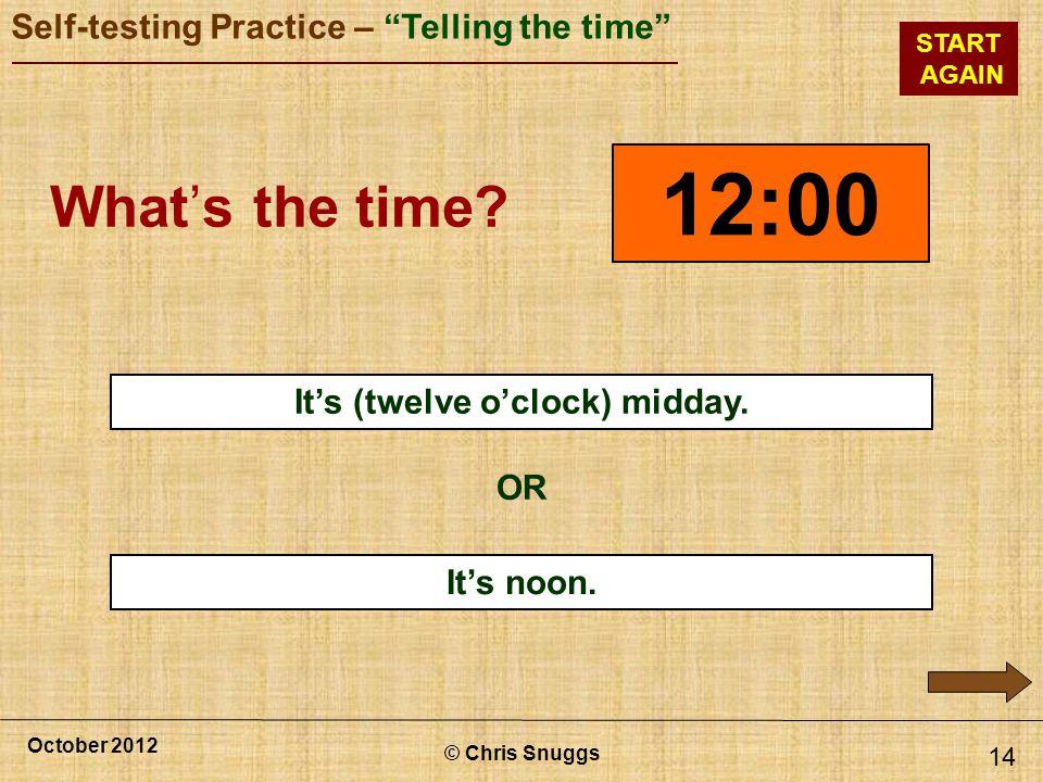 It's (twelve o'clock) midday.