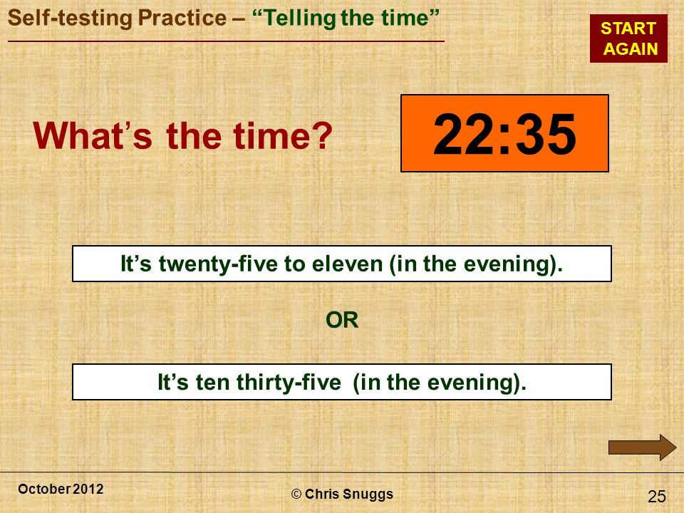 22:35 What's the time x It's twenty-five to eleven (in the evening).