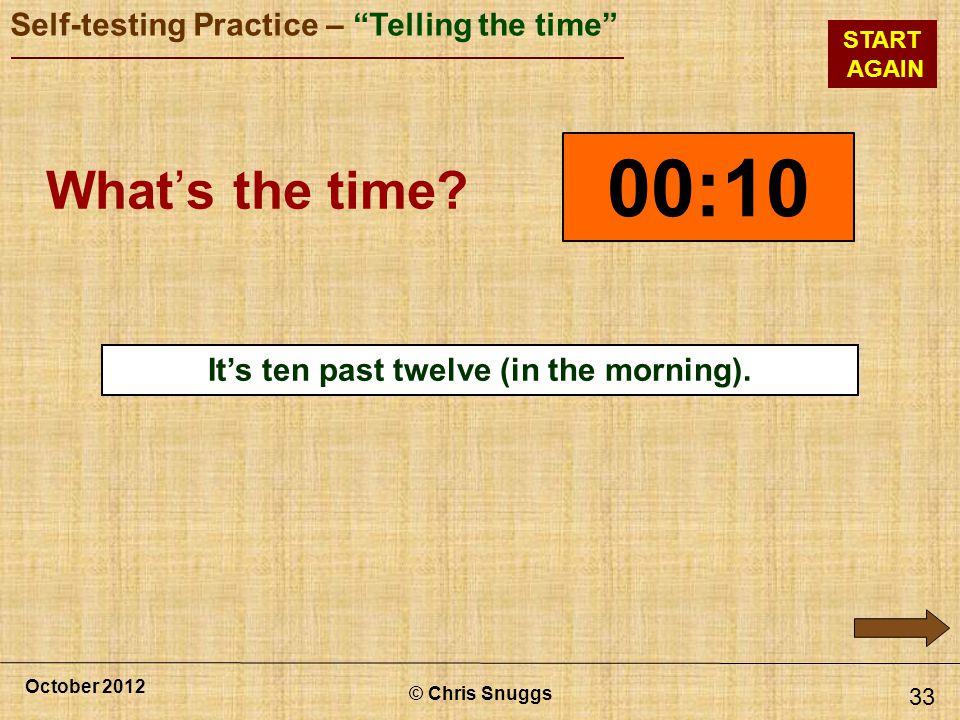 It's ten past twelve (in the morning).