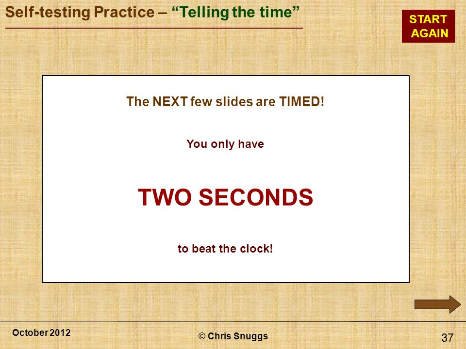 The NEXT few slides are TIMED!