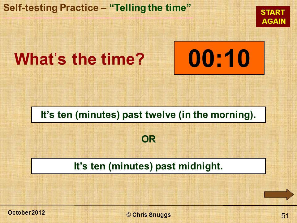 00:10 What's the time x. It's ten (minutes) past twelve (in the morning). OR. It's ten (minutes) past midnight.