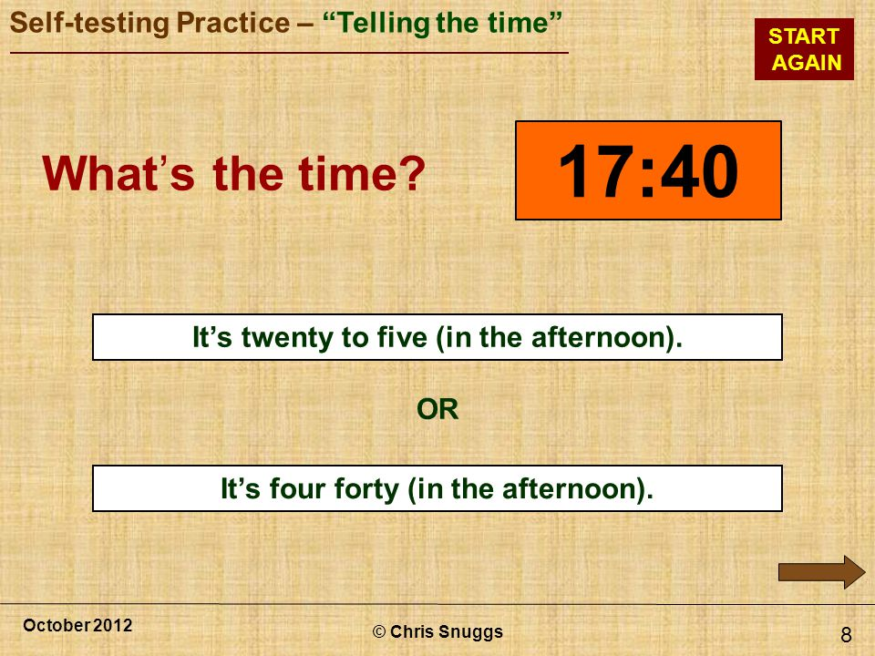 17:40 What's the time It's twenty to five (in the afternoon). x OR