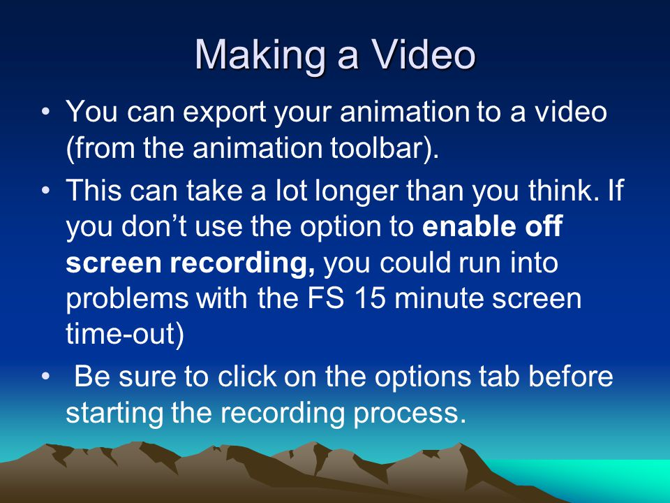 Making a Video You can export your animation to a video (from the animation toolbar).
