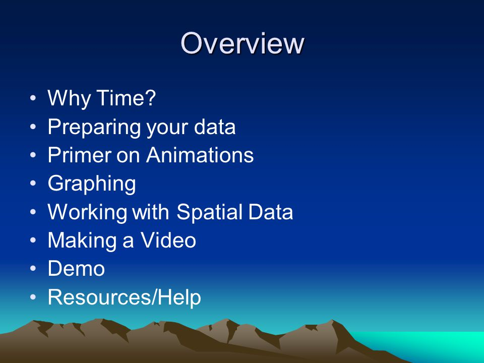 Overview Why Time Preparing your data Primer on Animations Graphing