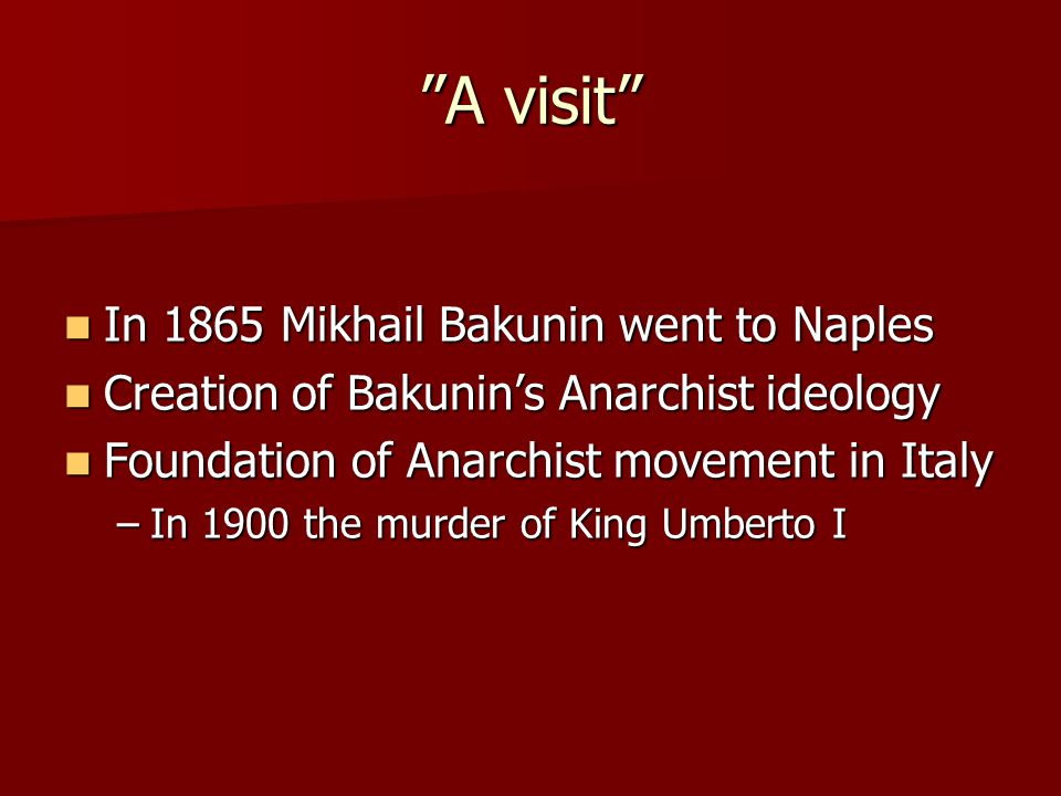 A visit In 1865 Mikhail Bakunin went to Naples