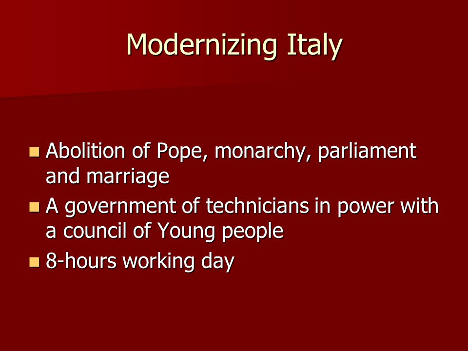 Modernizing Italy Abolition of Pope, monarchy, parliament and marriage