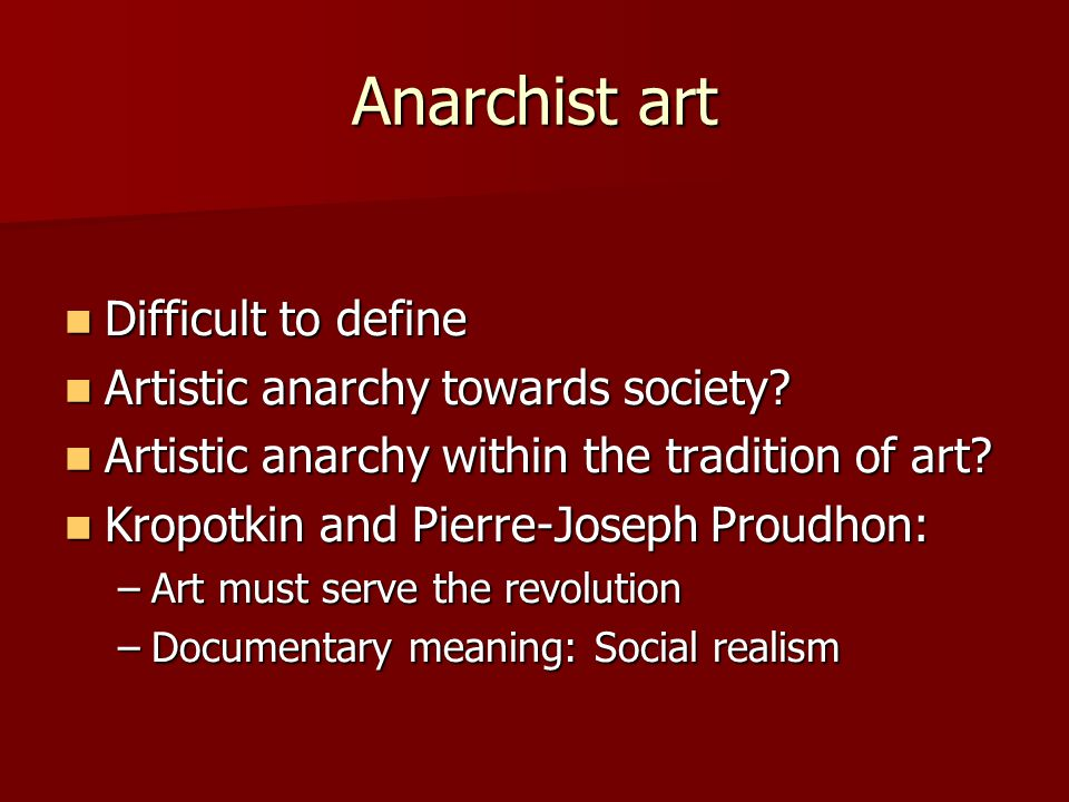 Anarchist art Difficult to define Artistic anarchy towards society