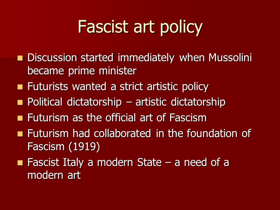 Fascist art policy Discussion started immediately when Mussolini became prime minister. Futurists wanted a strict artistic policy.