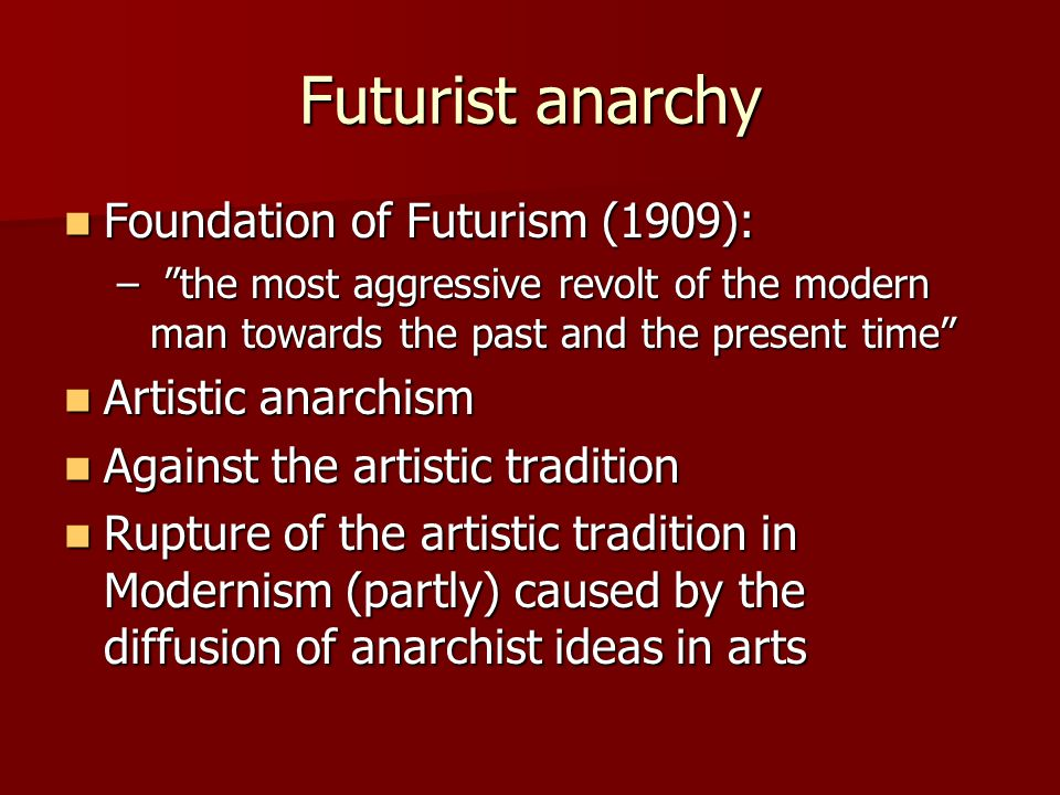 Futurist anarchy Foundation of Futurism (1909): Artistic anarchism