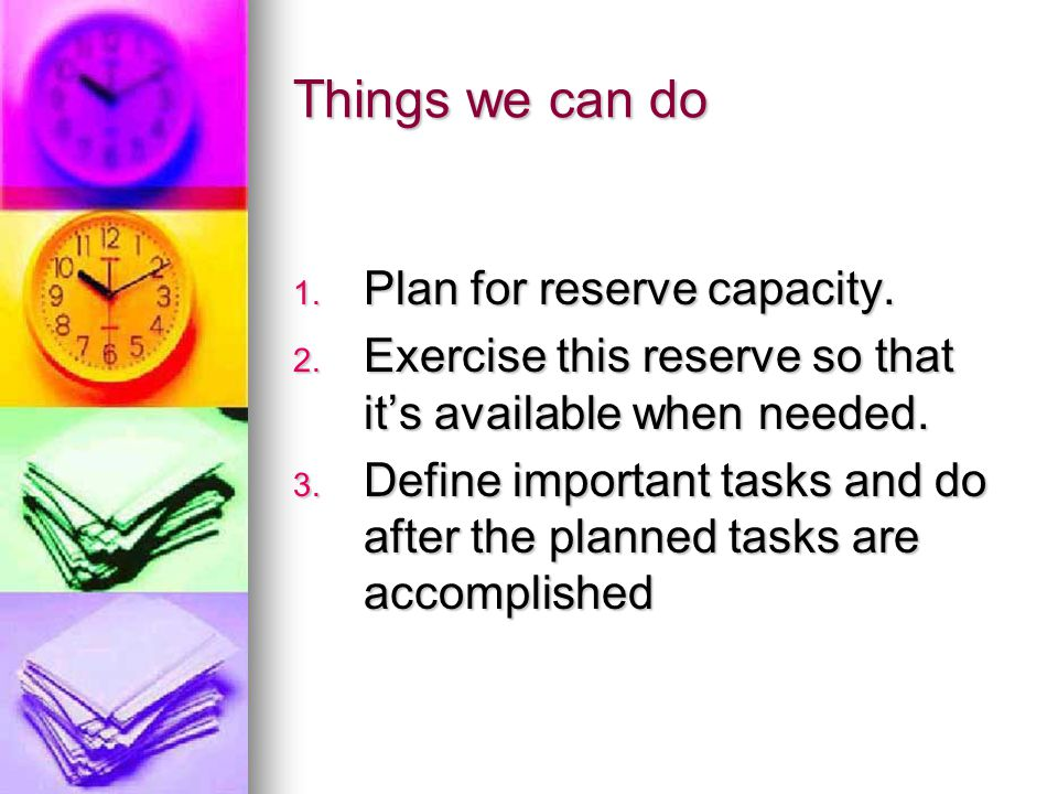 Things we can do Plan for reserve capacity.