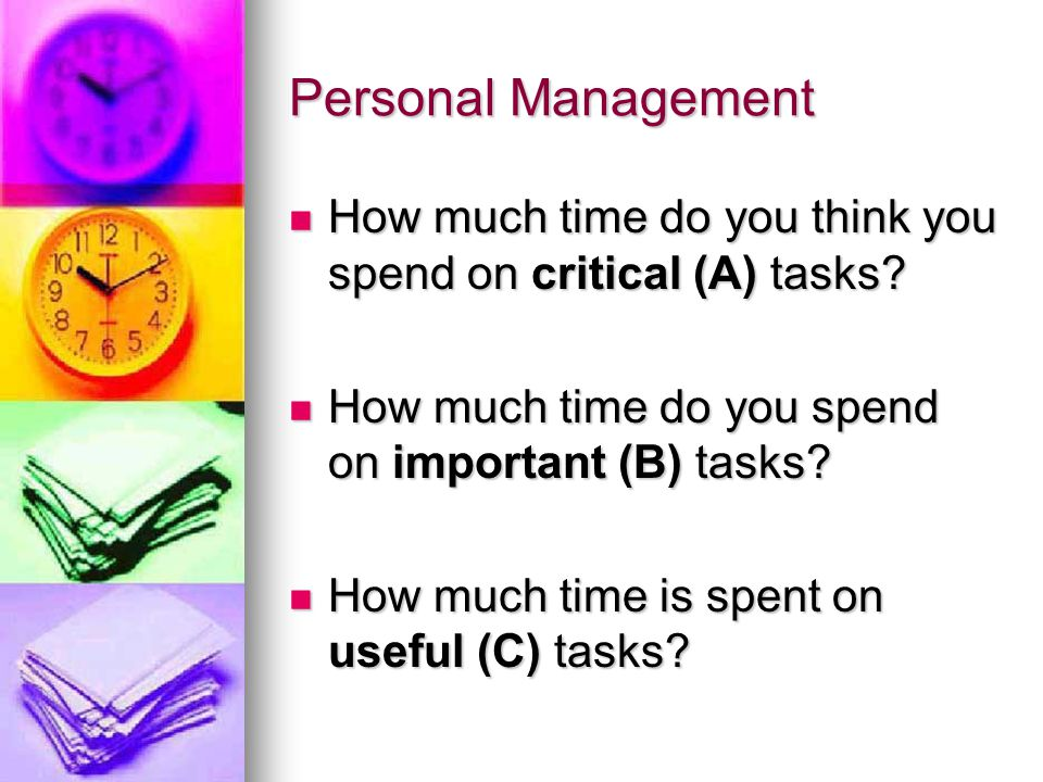 Personal Management How much time do you think you spend on critical (A) tasks How much time do you spend on important (B) tasks