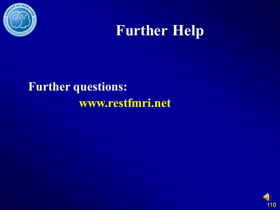 Further Help Further questions: www.restfmri.net 110