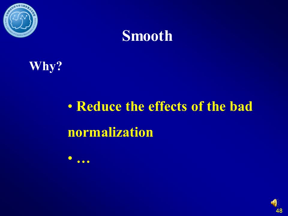 Smooth Why Reduce the effects of the bad normalization … 48