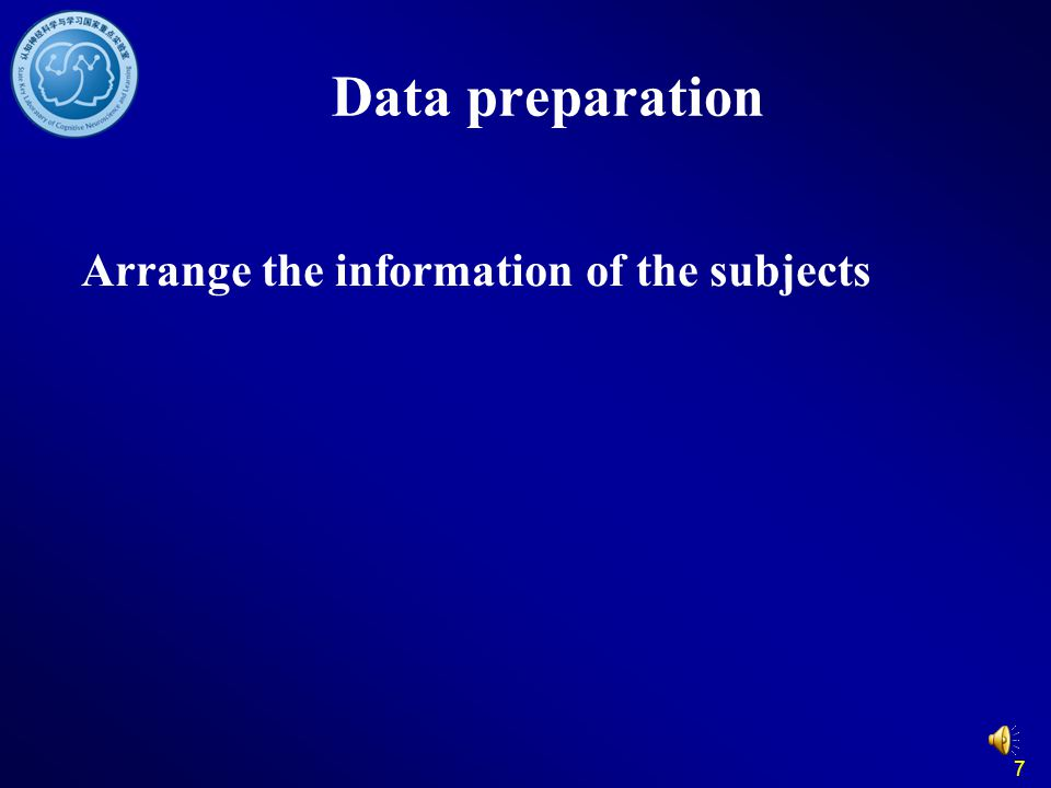 Data preparation Arrange the information of the subjects 7