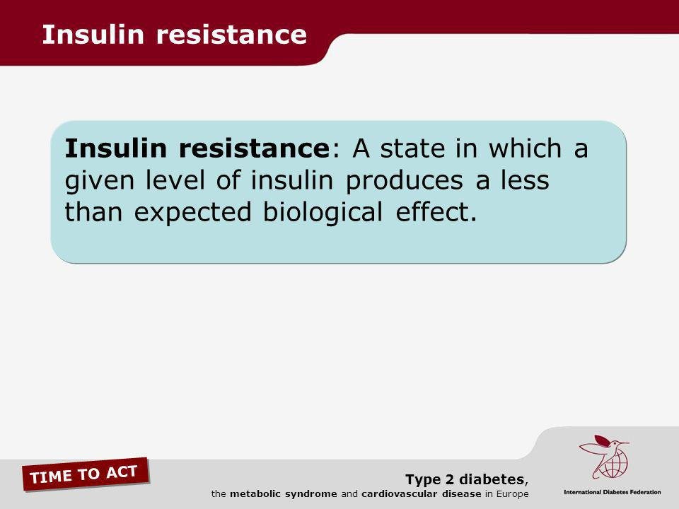 Insulin resistance Insulin resistance: A state in which a given level of insulin produces a less than expected biological effect.