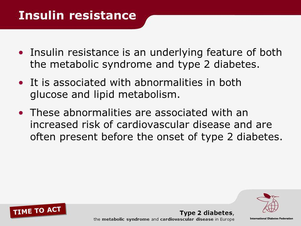 Insulin resistance Insulin resistance is an underlying feature of both the metabolic syndrome and type 2 diabetes.